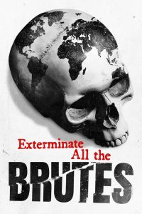 Exterminate All the Brutes